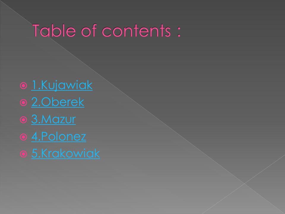 Table of contents : 1.Kujawiak 2.Oberek 3.Mazur 4.Polonez 5.Krakowiak