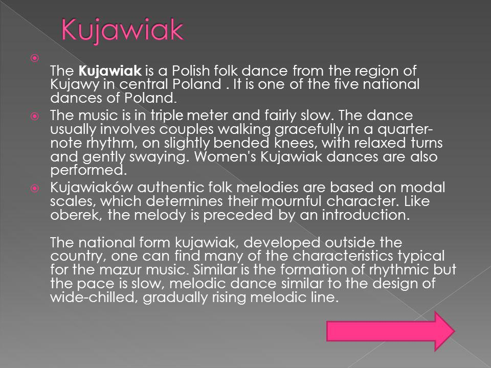 Kujawiak The Kujawiak is a Polish folk dance from the region of Kujawy in central Poland . It is one of the five national dances of Poland.