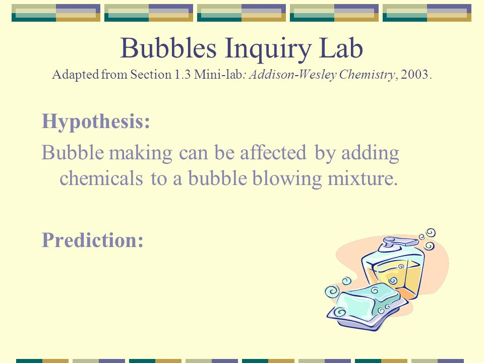 Bubbles Inquiry Lab Adapted from Section 1