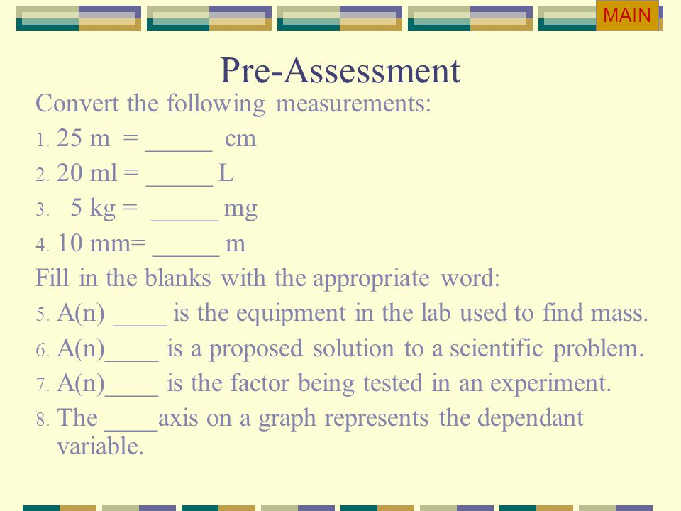 Pre-Assessment Convert the following measurements: 25 m = _____ cm