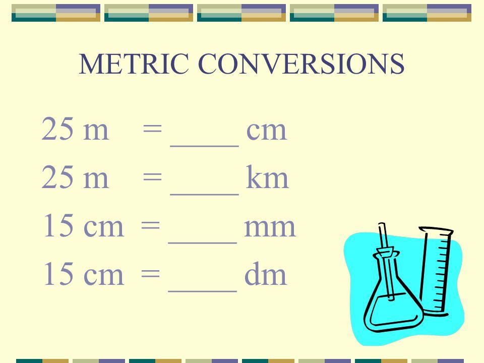 25 m = ____ cm 25 m = ____ km 15 cm = ____ mm 15 cm = ____ dm