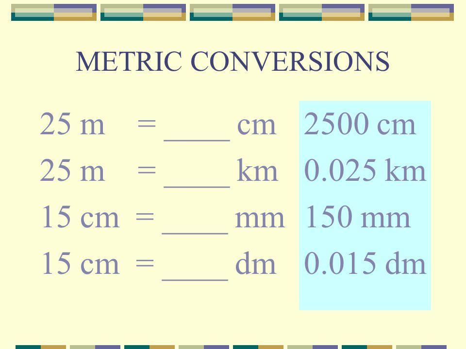 25 m = ____ cm 25 m = ____ km 15 cm = ____ mm 15 cm = ____ dm 2500 cm