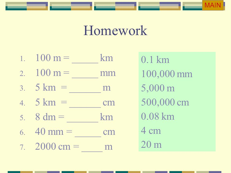 Homework 100 m = _____ km 0.1 km 100 m = _____ mm 100,000 mm