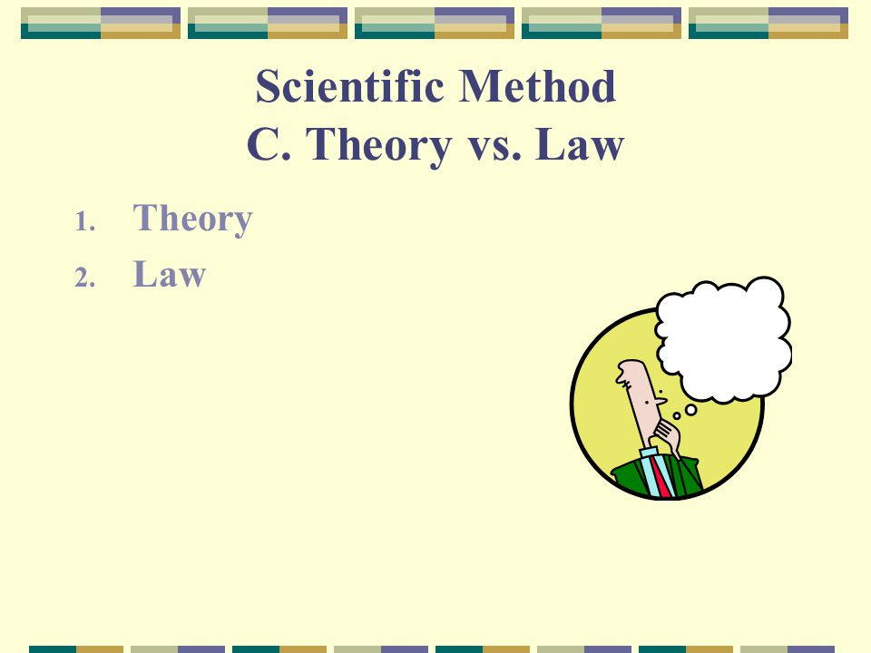 Scientific Method C. Theory vs. Law