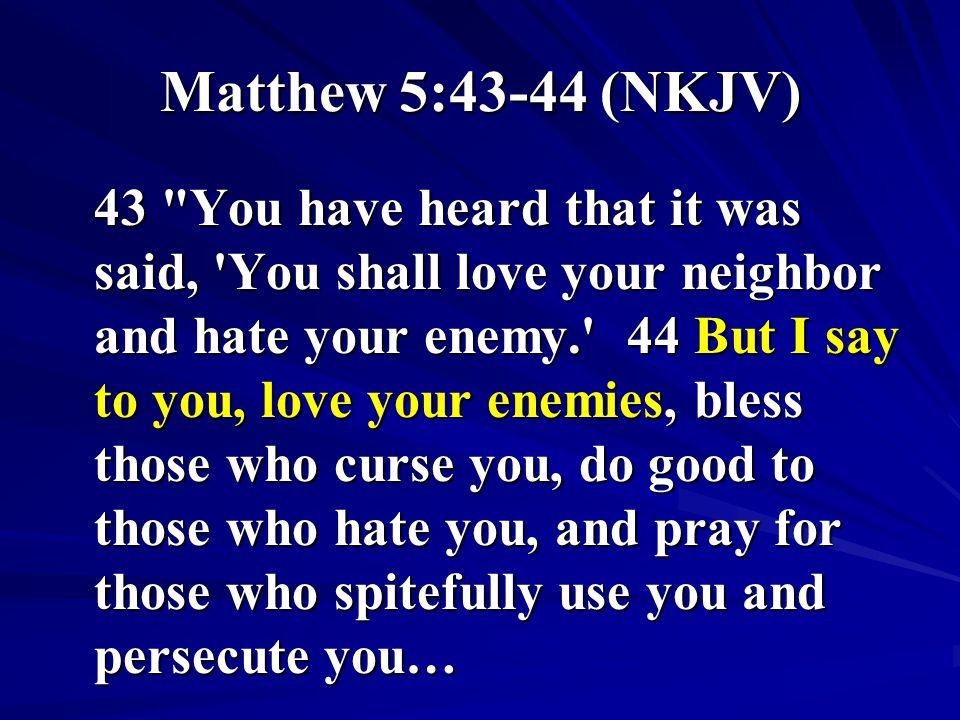 Matthew 5:43-44 (NKJV)