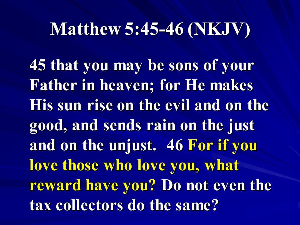 Matthew 5:45-46 (NKJV)