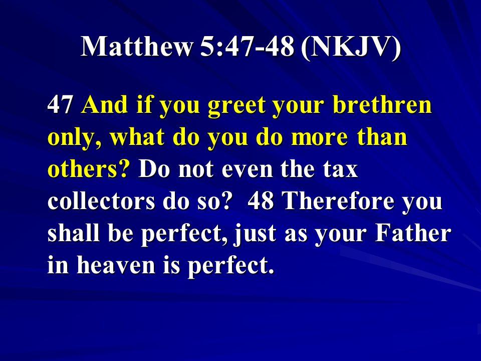 Matthew 5:47-48 (NKJV)