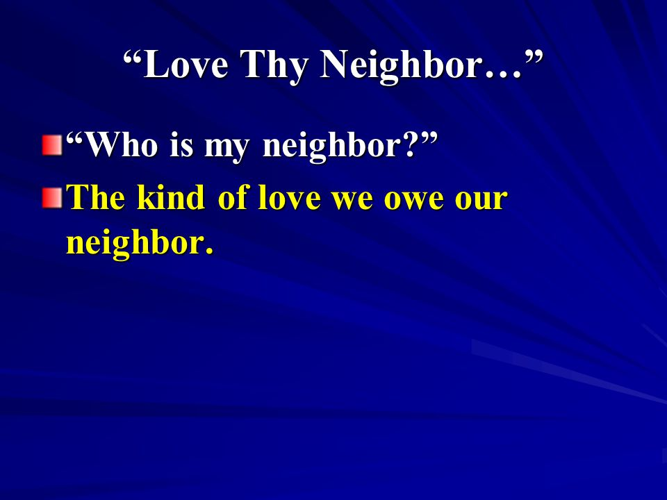 Love Thy Neighbor… Who is my neighbor