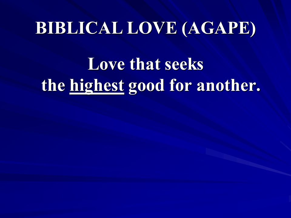 Love that seeks the highest good for another.