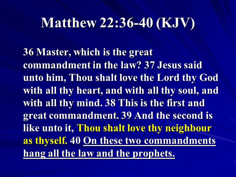 Matthew 22:36-40 (KJV)