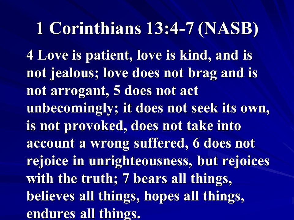 1 Corinthians 13:4-7 (NASB)