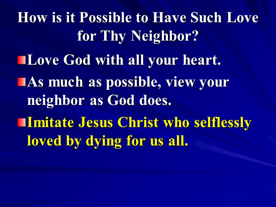How is it Possible to Have Such Love for Thy Neighbor