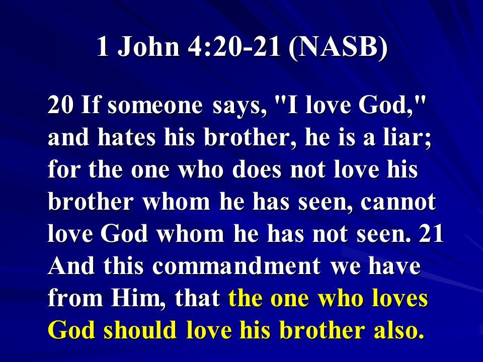1 John 4:20-21 (NASB)