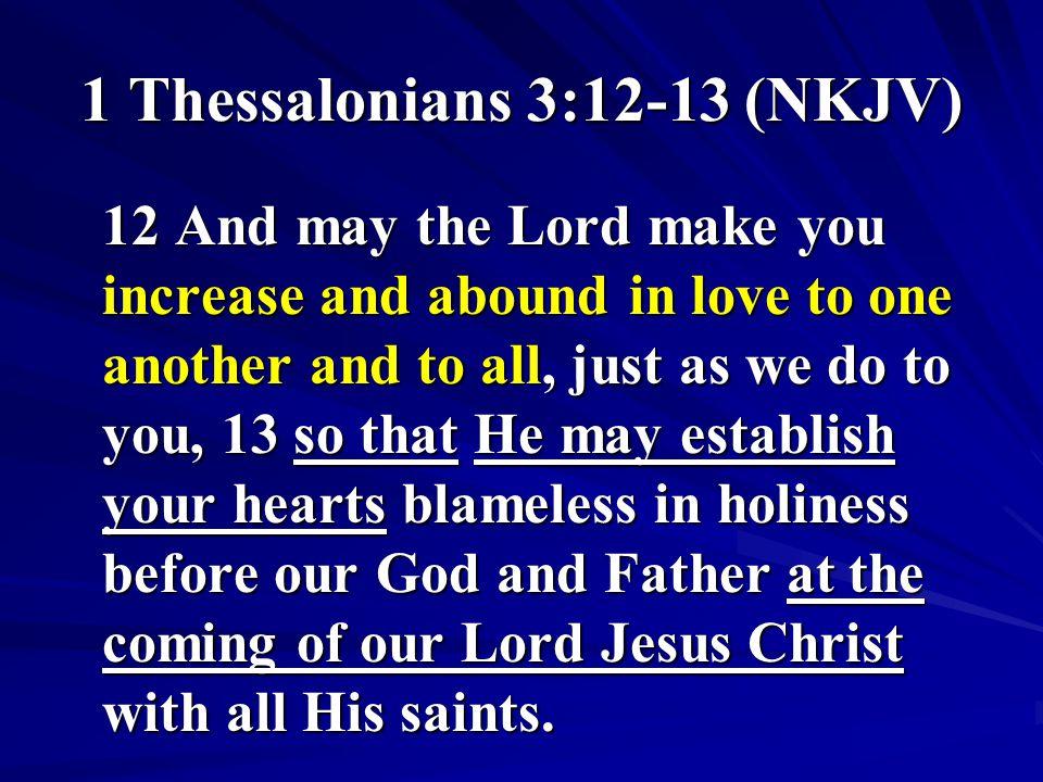 1 Thessalonians 3:12-13 (NKJV)