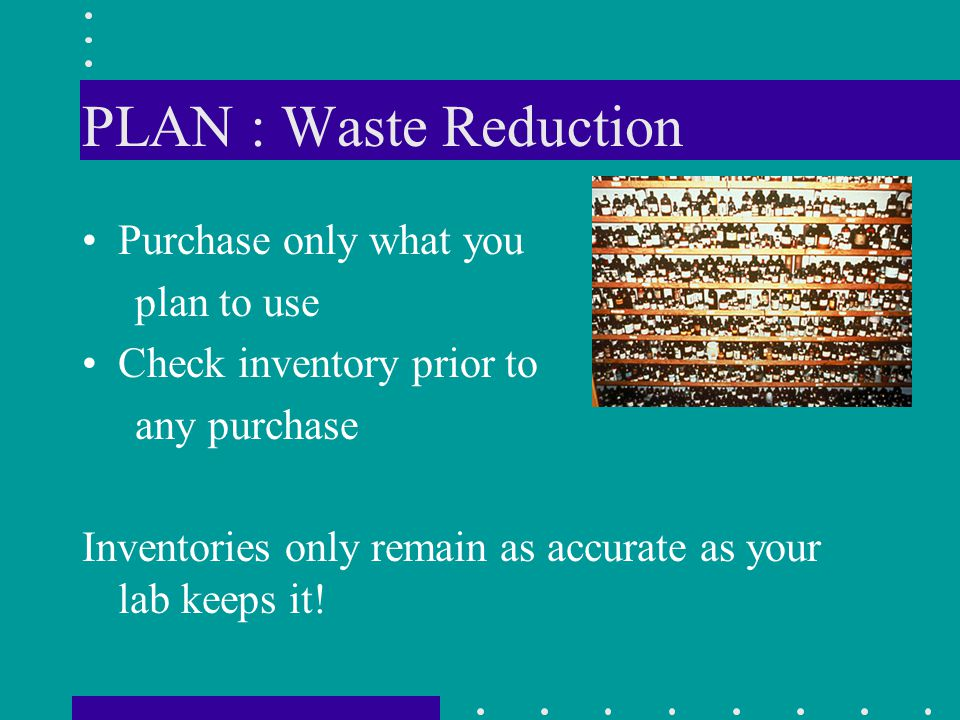 PLAN : Waste Reduction Purchase only what you plan to use