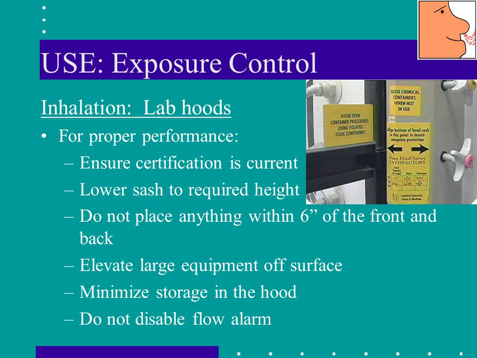 USE: Exposure Control Inhalation: Lab hoods For proper performance: