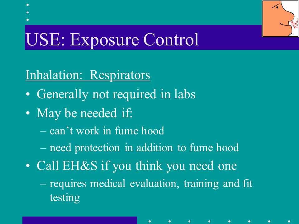 USE: Exposure Control Inhalation: Respirators