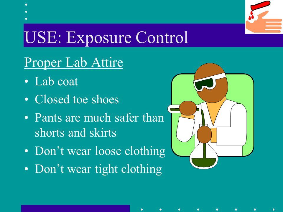 USE: Exposure Control Proper Lab Attire Lab coat Closed toe shoes