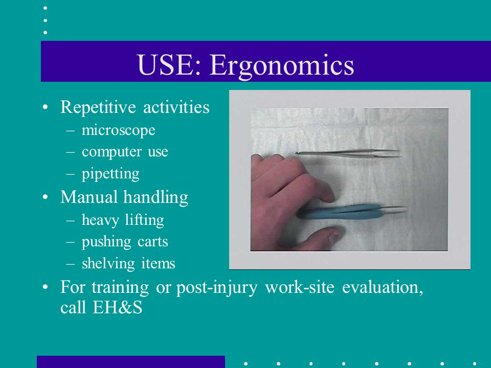 USE: Ergonomics Repetitive activities Manual handling
