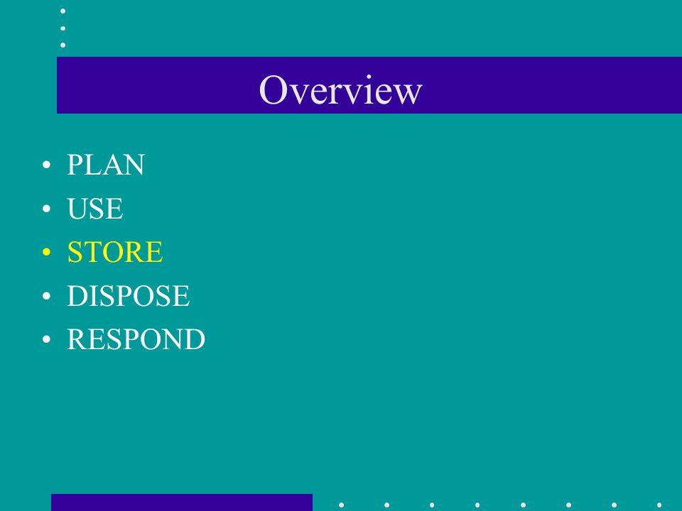 Overview PLAN USE STORE DISPOSE RESPOND