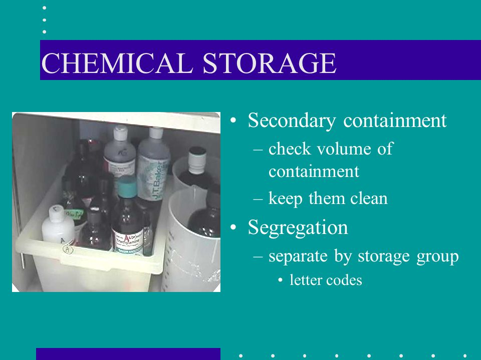 CHEMICAL STORAGE Secondary containment Segregation