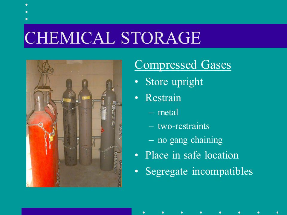 CHEMICAL STORAGE Compressed Gases Store upright Restrain