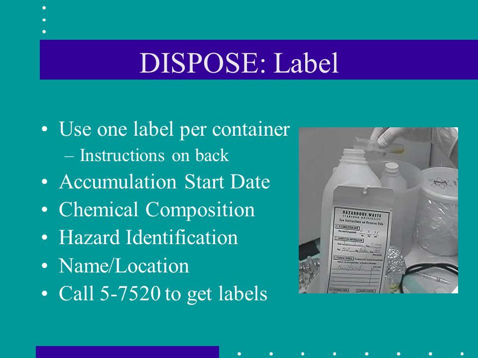 DISPOSE: Label Use one label per container Accumulation Start Date