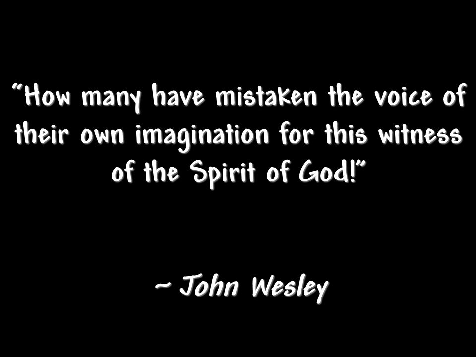 How many have mistaken the voice of their own imagination for this witness of the Spirit of God!
