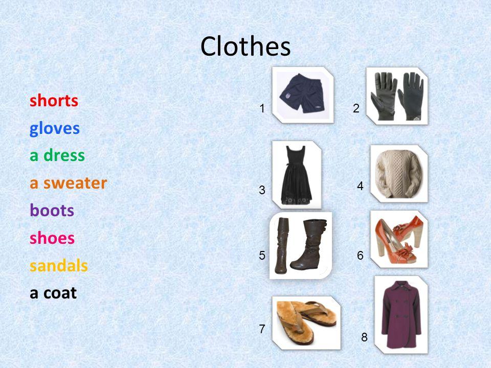 Clothes shorts gloves a dress a sweater boots shoes sandals a coat 1 2