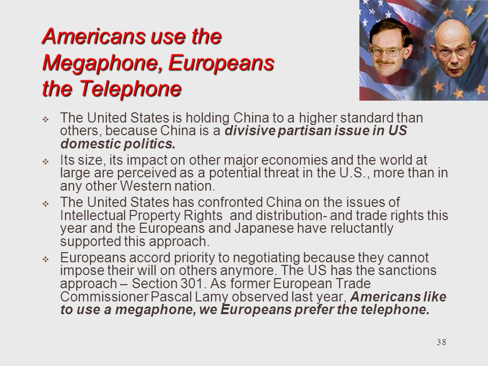 Americans use the Megaphone, Europeans the Telephone