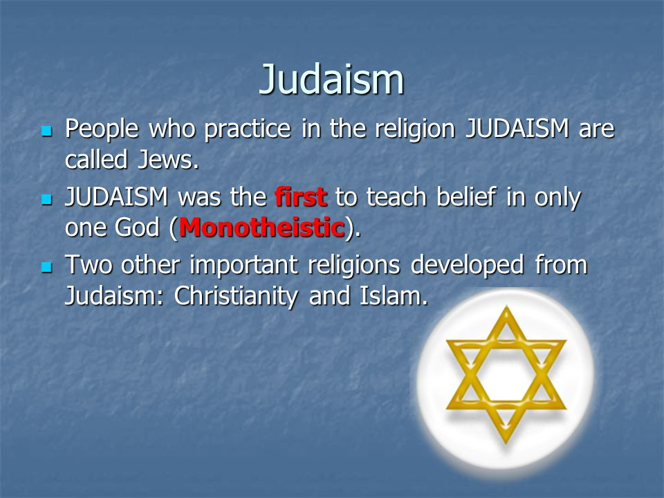 Judaism People who practice in the religion JUDAISM are called Jews.