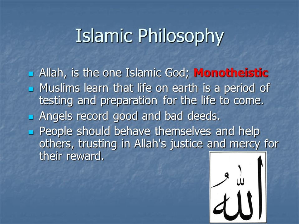 Islamic Philosophy Allah, is the one Islamic God; Monotheistic