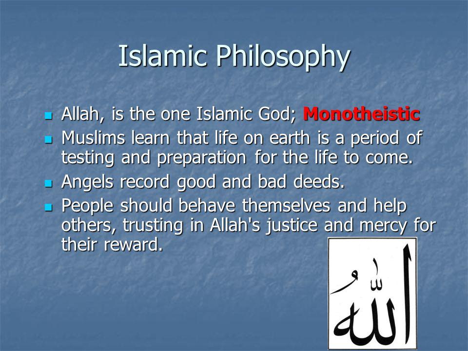 Islamic Philosophy Allah, is the one Islamic God; Monotheistic