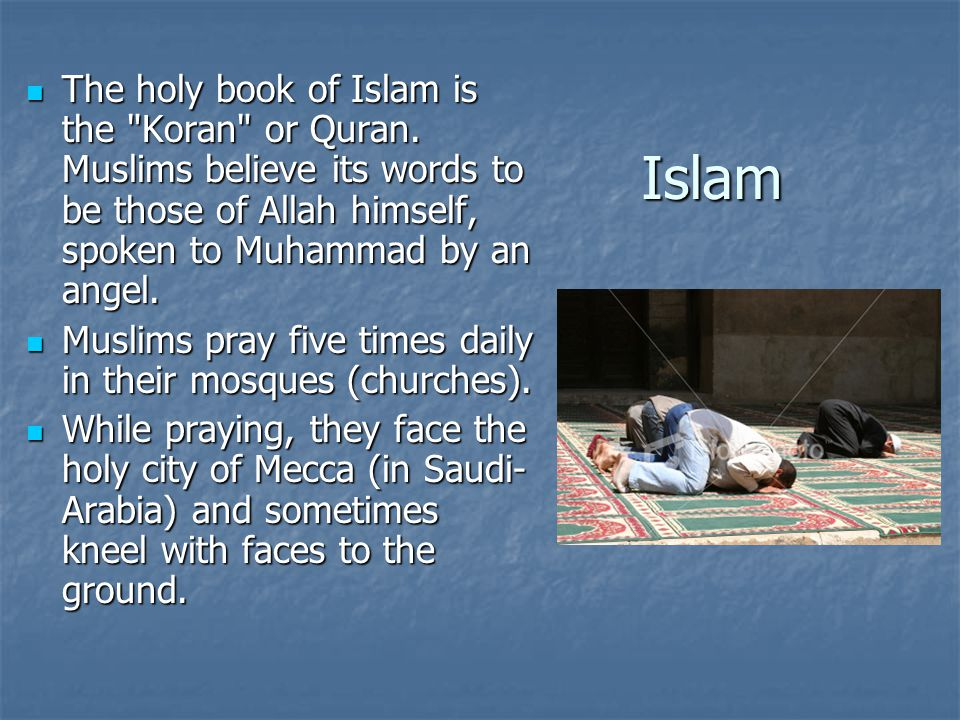 The holy book of Islam is the Koran or Quran