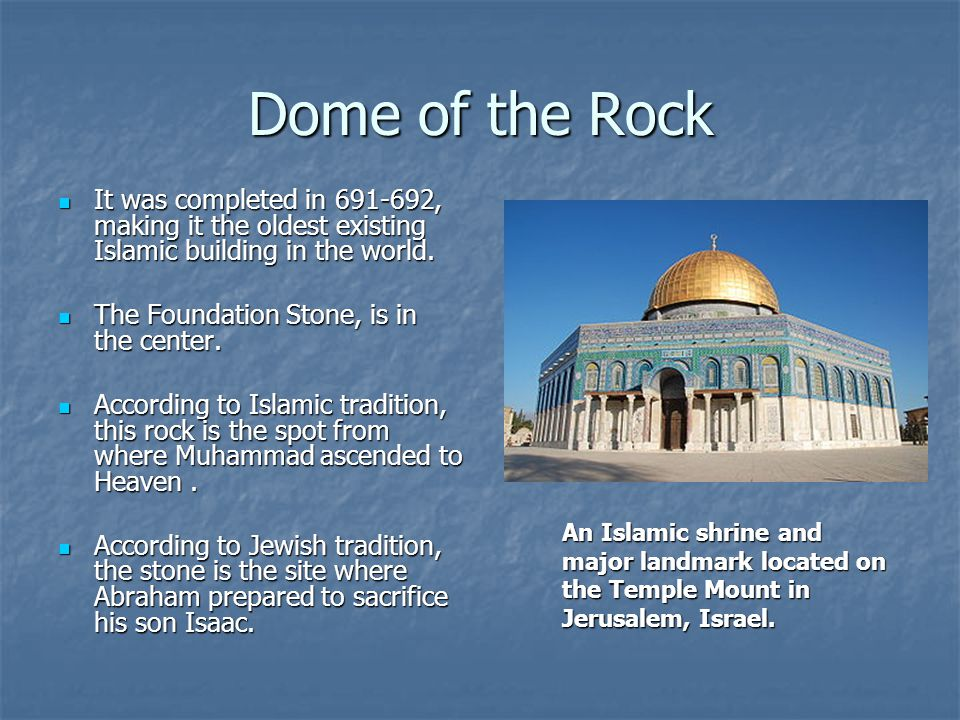Dome of the Rock It was completed in , making it the oldest existing Islamic building in the world.