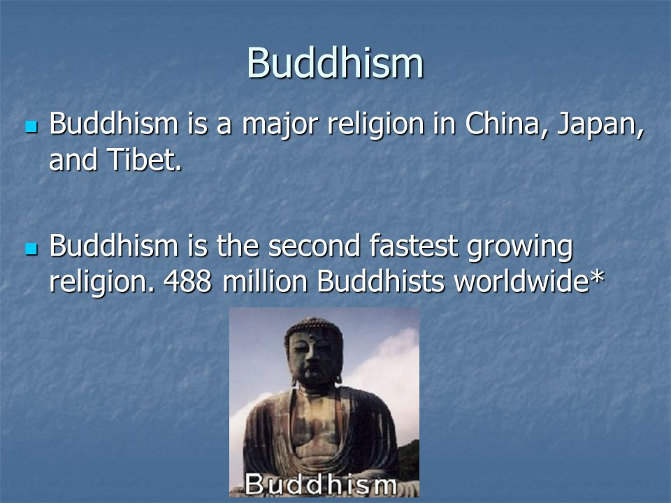 Buddhism Buddhism is a major religion in China, Japan, and Tibet.