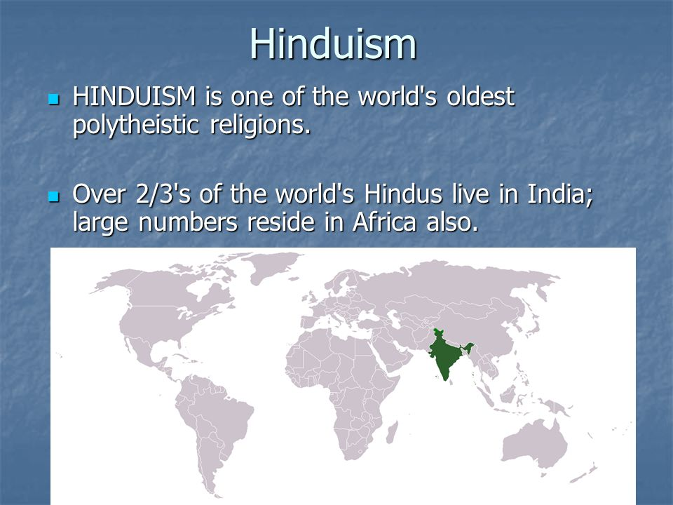 Hinduism HINDUISM is one of the world s oldest polytheistic religions.