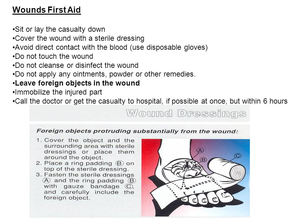 Wounds First Aid Sit or lay the casualty down