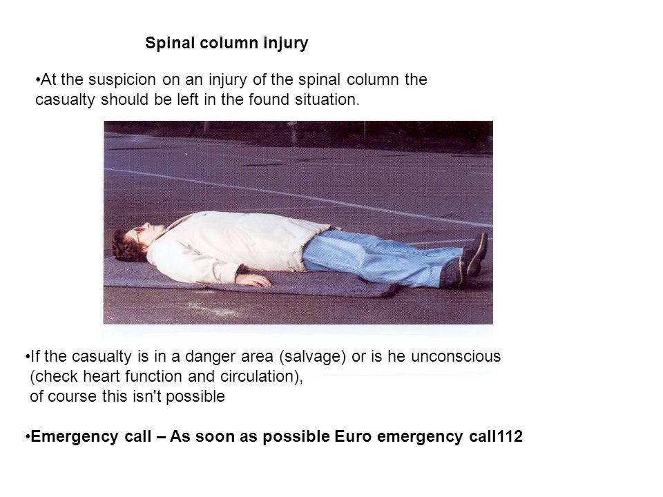 Spinal column injury At the suspicion on an injury of the spinal column the casualty should be left in the found situation.