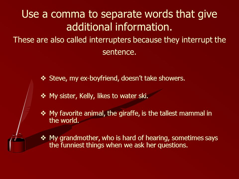 Use a comma to separate words that give additional information.