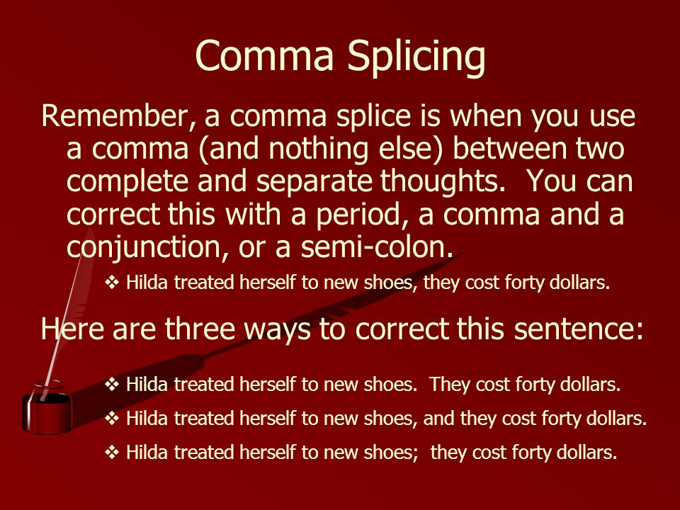 Here are three ways to correct this sentence: