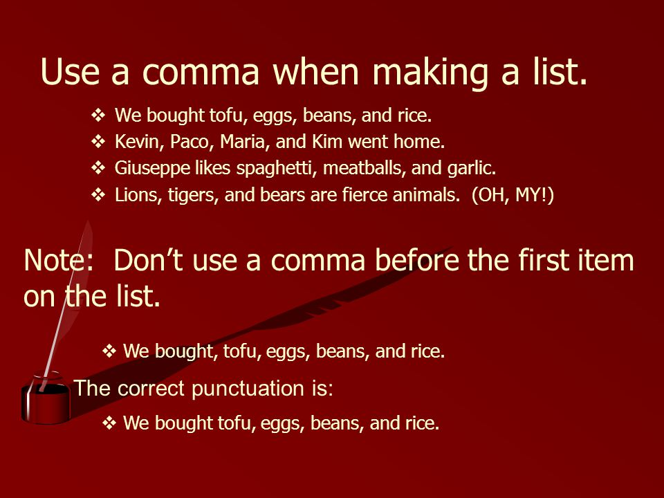 Use a comma when making a list.