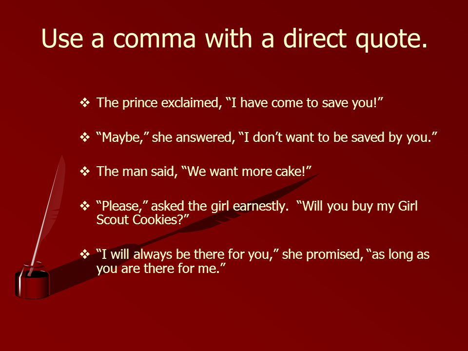 Use a comma with a direct quote.