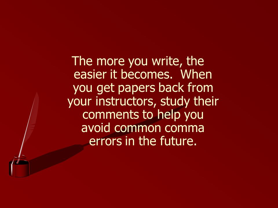 The more you write, the easier it becomes