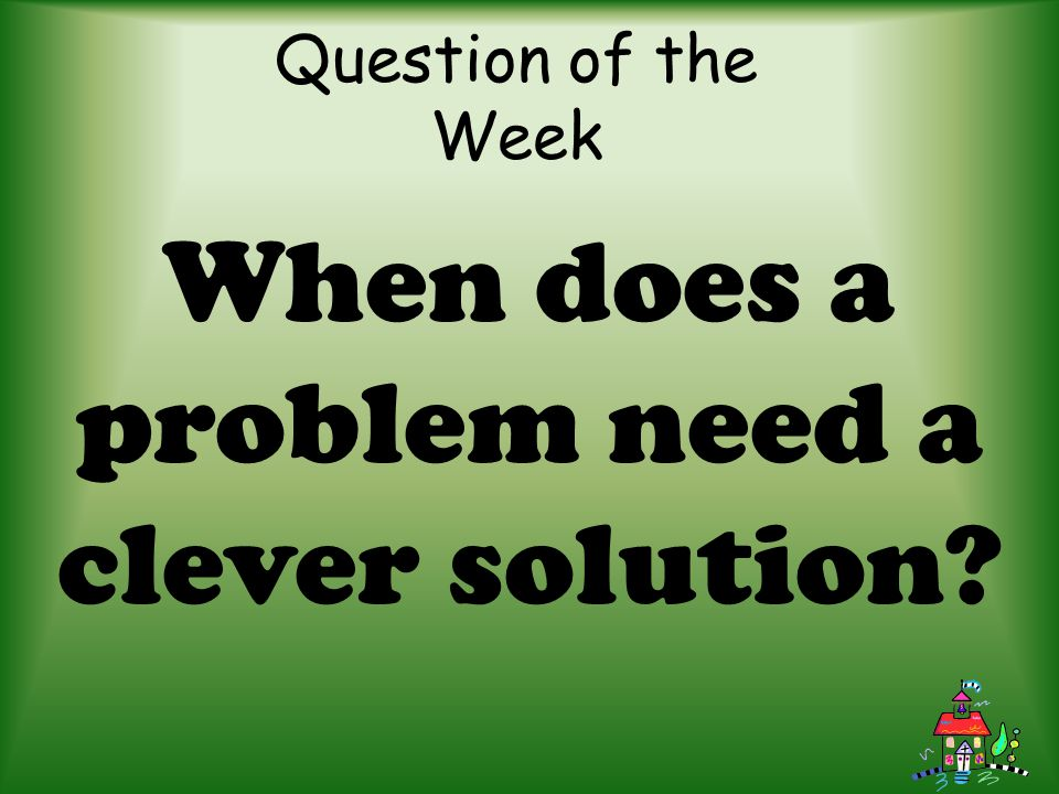 When does a problem need a clever solution