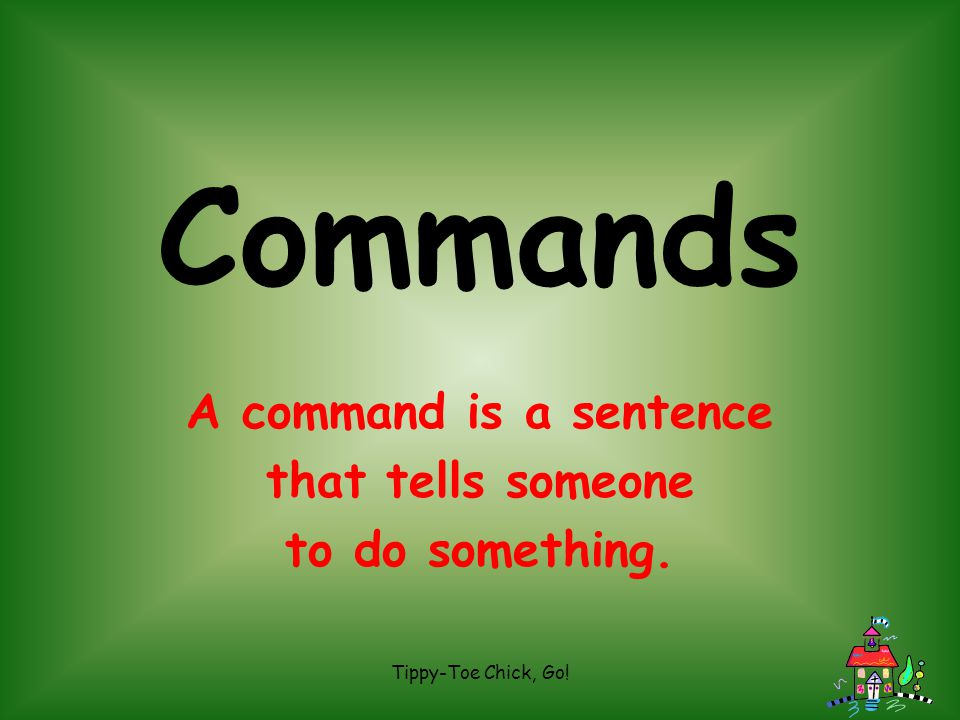 Commands A command is a sentence that tells someone to do something.