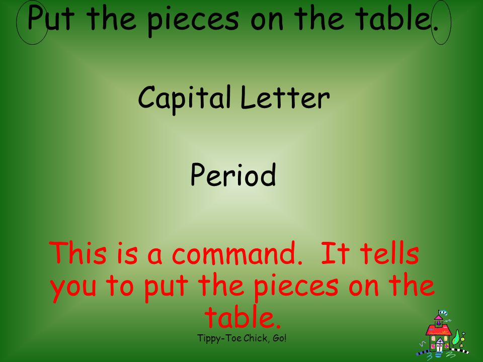 Put the pieces on the table.