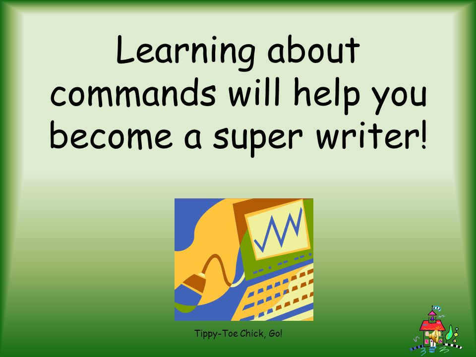 Learning about commands will help you become a super writer!
