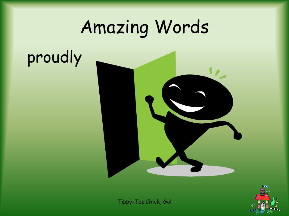 Amazing Words proudly Tippy-Toe Chick, Go!