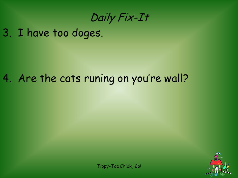 4. Are the cats runing on you're wall